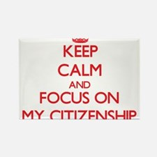 Keep Calm and focus on My Citizenship Magnets