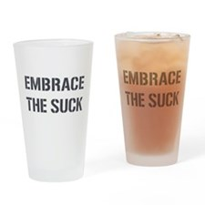 EMBRACE THE SUCK Drinking Glass