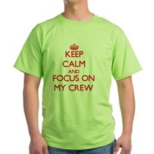 Keep Calm and focus on My Crew T-Shirt
