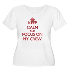 Keep Calm and focus on My Crew Plus Size T-Shirt