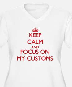 Keep Calm and focus on My Customs Plus Size T-Shir