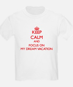 Keep Calm and focus on My Dream Vacation T-Shirt