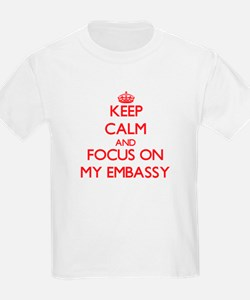 Keep Calm and focus on MY EMBASSY T-Shirt
