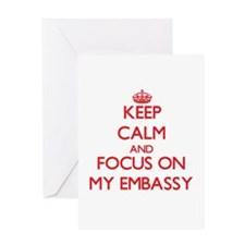 Keep Calm and focus on MY EMBASSY Greeting Cards