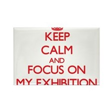 Keep Calm and focus on MY EXHIBITION Magnets