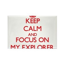 Keep Calm and focus on MY EXPLORER Magnets