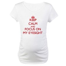 Keep Calm and focus on MY EYESIGHT Shirt