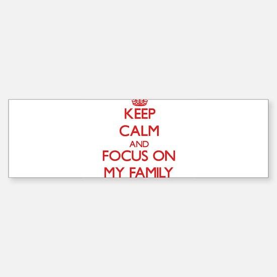 Keep Calm and focus on My Family Bumper Bumper Bumper Sticker
