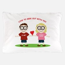 Geek Out With You Pillow Case