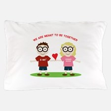 Meant To Be Together Pillow Case