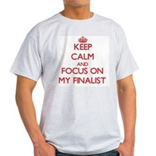 Keep Calm and focus on My Finalist T-Shirt