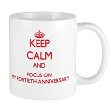 Keep Calm and focus on My Fortieth Anniversary Mug