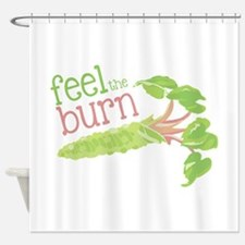 Feel the Burn Shower Curtain