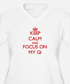 Keep Calm and focus on My Gi Plus Size T-Shirt