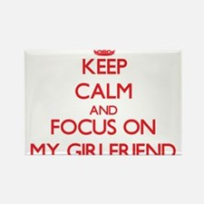 Keep Calm and focus on My Girlfriend Magnets