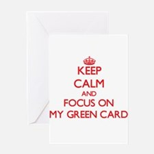 Keep Calm and focus on My Green Card Greeting Card
