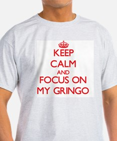 Keep Calm and focus on My Gringo T-Shirt
