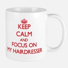 Keep Calm and focus on My Hairdresser Mugs