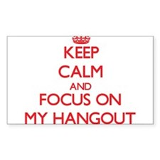 Keep Calm and focus on My Hangout Decal