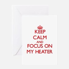 Keep Calm and focus on My Heater Greeting Cards