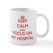 Keep Calm and focus on My Hospital Mugs