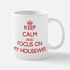 Keep Calm and focus on My Housewife Mugs