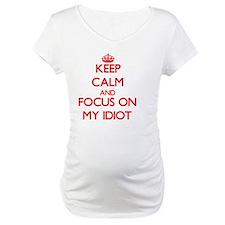 Keep Calm and focus on My Idiot Shirt