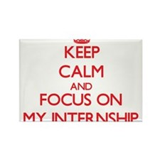 Keep Calm and focus on My Internship Magnets