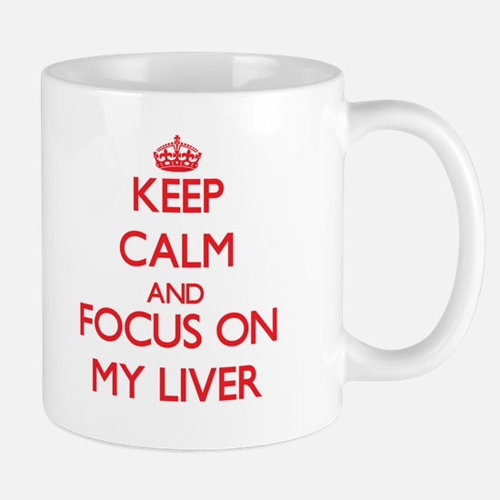 Keep Calm and focus on My Liver Mugs