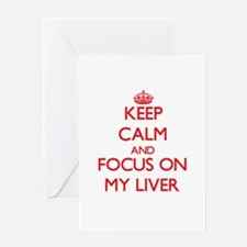 Keep Calm and focus on My Liver Greeting Cards