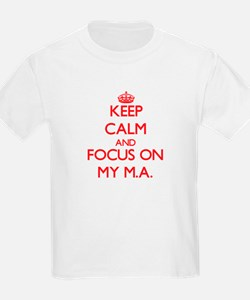 Keep Calm and focus on My M.A. T-Shirt