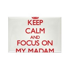 Keep Calm and focus on My Madam Magnets