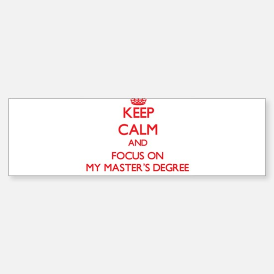 Keep Calm and focus on My Master'S Degree Bumper S