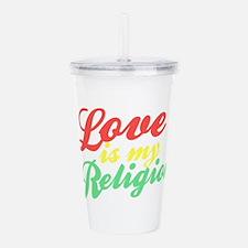 Love is my Religion Acrylic Double-wall Tumbler