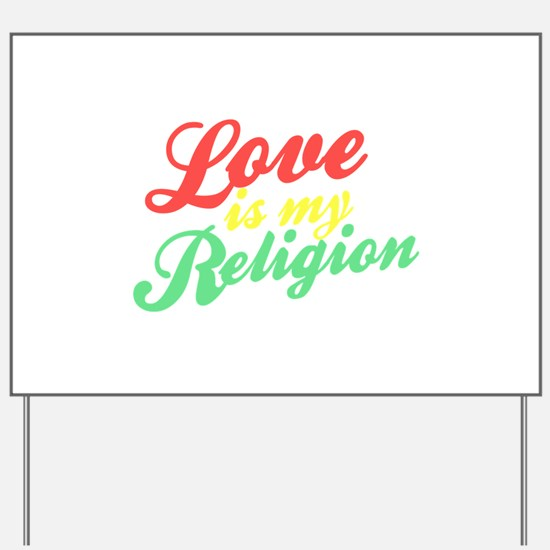 Love is my Religion Yard Sign