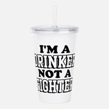DRINKER not a FIGHTER Acrylic Double-wall Tumbler