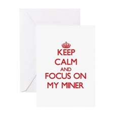 Keep Calm and focus on My Miner Greeting Cards