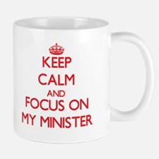 Keep Calm and focus on My Minister Mugs