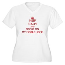 Keep Calm and focus on My Mobile Home Plus Size T-