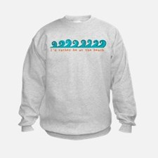 I'd rather be at the beach Sweatshirt