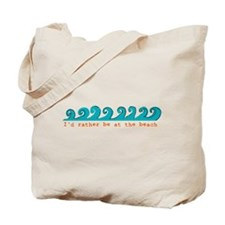 I'd rather be at the beach Tote Bag