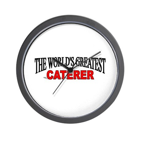 """""""The World's Greatest Caterer"""" Wall Clock"""