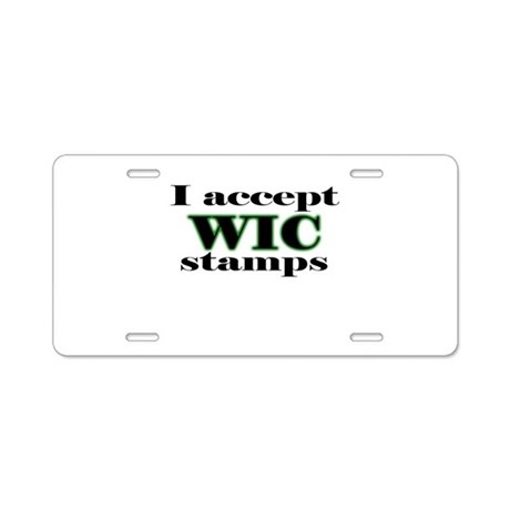 I accept WIC stamps Aluminum License Plate by shirteesnet