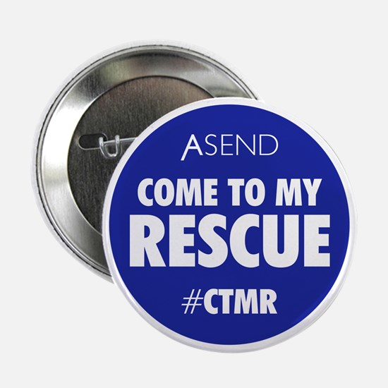 "Come To My Rescue Blue 2.25"" Button"