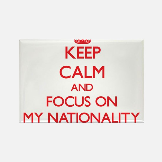 Keep Calm and focus on My Nationality Magnets