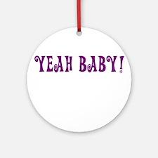Yeah Baby! Ornament (Round)