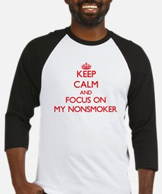 Keep Calm and focus on My Nonsmoker Baseball Jerse