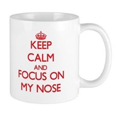 Keep Calm and focus on My Nose Mugs