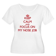 Keep Calm and focus on My Nose Job Plus Size T-Shi