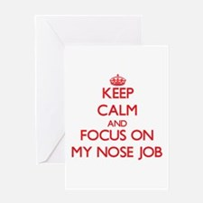 Keep Calm and focus on My Nose Job Greeting Cards
